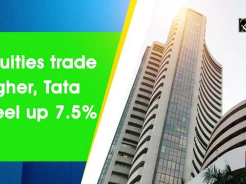 Equities trade higher, Tata Steel up 7.5%