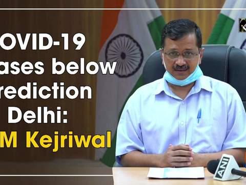 COVID-19 cases below prediction in Delhi: CM Kejriwal