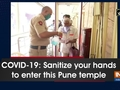 COVID-19: Sanitize your hands to enter this Pune temple