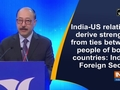 India-US relations derive strength from ties between people of both countries: Indian Foreign Secy