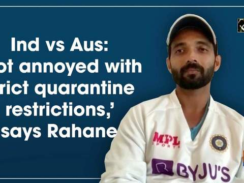 Ind vs Aus: 'Not annoyed with strict quarantine restrictions,' says Rahane