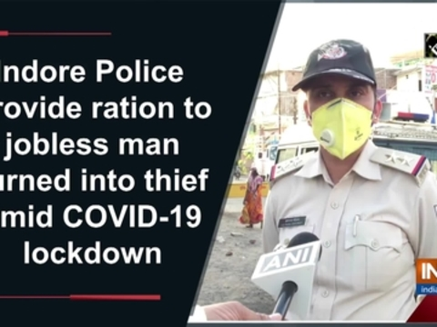 Indore Police provide ration to jobless man turned into thief amid COVID-19 lockdown