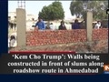 'Kem Cho Trump': Walls being constructed in front of slums along roadshow route in Ahmedabad