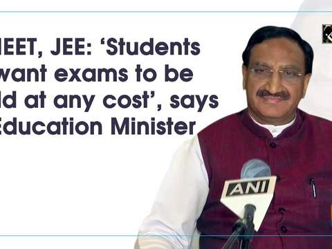 NEET, JEE: 'Students want exams to be held at any cost', says Education Minister