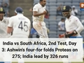 India vs South Africa, 2nd Test, Day 3: Ashwin's four-for folds Proteas on 275; India lead by 326 runs