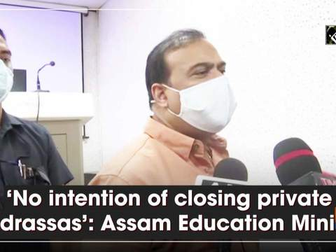 'No intention of closing private madrassas': Assam Education Minister