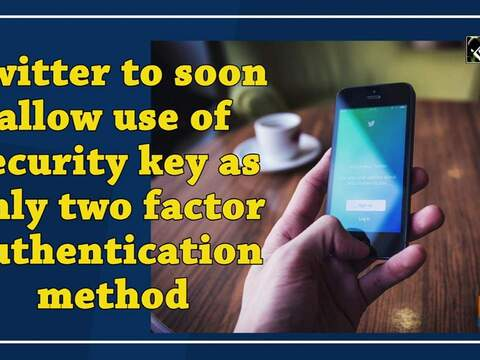 Twitter to soon allow use of security key as only two factor authentication method