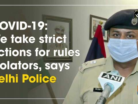 COVID-19: We take strict actions for rules violators, says Delhi Police