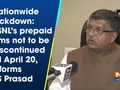 Nationwide lockdown: BSNL's prepaid sims not to be discontinued till April 20, informs RS Prasad