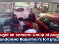 Caught on camera: Group of people vandalised Rajasthan's toll plaza