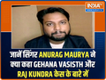Singer Anurag Maurya on Gehana Vasisth and Raj Kundra case
