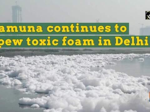 Yamuna continues to spew toxic foam in Delhi