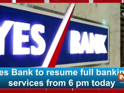 Yes Bank to resume full banking services from 6 pm today