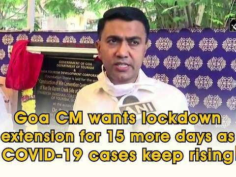 Goa CM wants lockdown extension for 15 more days as COVID-19 cases keep rising