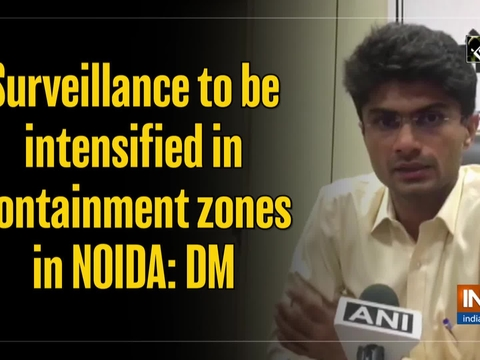 Surveillance to be intensified in containment zones in NOIDA: DM