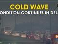 Cold wave condition continues in Delhi