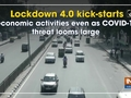 Lockdown 4.0 kick-starts economic activities even as COVID-19 threat looms large