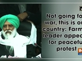 Not going for war, this is our country: Farmer leader appeals for peaceful protest