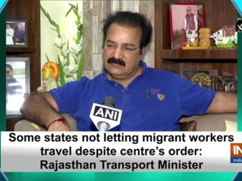Some states not letting migrant workers travel despite centre's order: Rajasthan Transport Minister