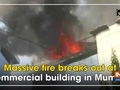 Massive fire breaks out at commercial building in Mumbai