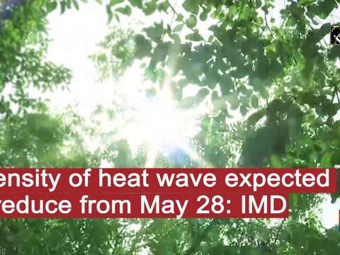 Intensity of heat wave expected to reduce from May 28: IMD