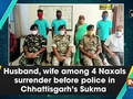 Husband, wife among 4 Naxals surrender before police in Chhattisgarh's Sukma
