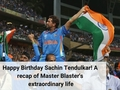 Happy Birthday Sachin Tendulkar! A recap of Master Blaster's extraordinary life