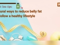 Weight loss tips: 5 natural ways to reduce belly fat and follow a healthy lifestyle