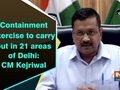 Containment exercise to carry out in 21 areas of Delhi: CM Kejriwal