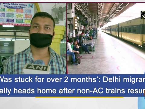 'Was stuck for over 2 months': Delhi migrant finally heads home after non-AC trains resume