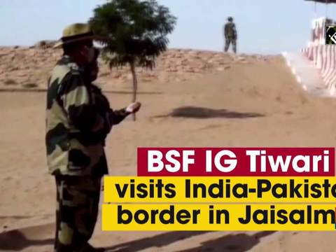 BSF IG Tiwari visits India-Pakistan border in Jaisalmer