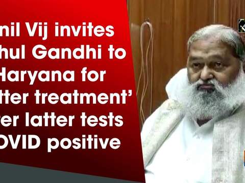 Anil Vij invites Rahul Gandhi to Haryana for 'better treatment' after latter tests COVID positive