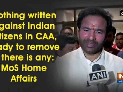 Nothing written against Indian citizens in CAA, ready to remove if there is any: MoS Home Affairs