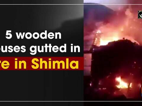 5 wooden houses gutted in fire in Shimla