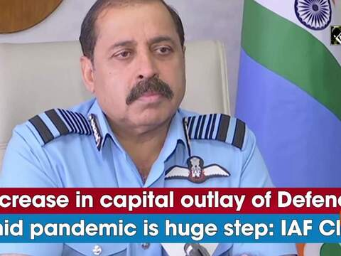 Increase in capital outlay of Defence amid pandemic is huge step: IAF Chief