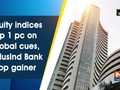 Equity indices up 1 pc on global cues, IndusInd Bank top gainer