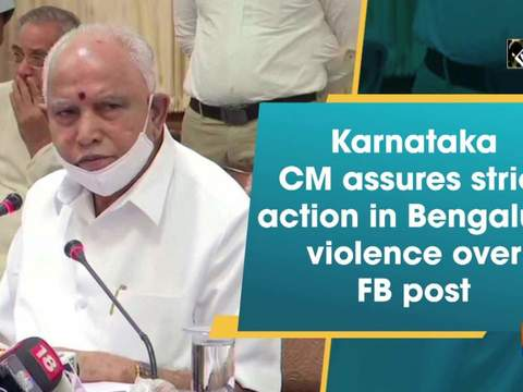 Karnataka CM assures strict action in Bengaluru violence over FB post
