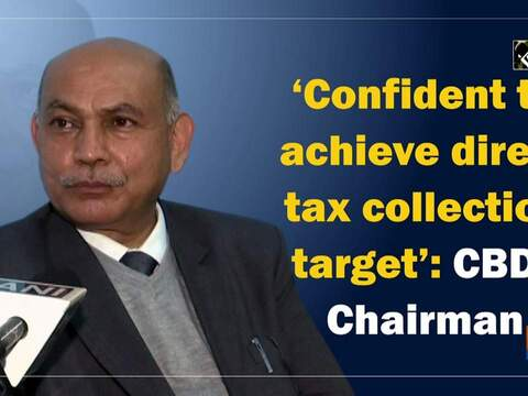 'Confident to achieve direct tax collection target': CBDT Chairman