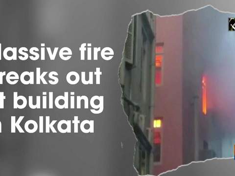 Massive fire breaks out at building in Kolkata
