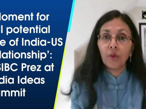 'Moment for full potential rise of India-US relationship': USIBC Prez at India Ideas Summit