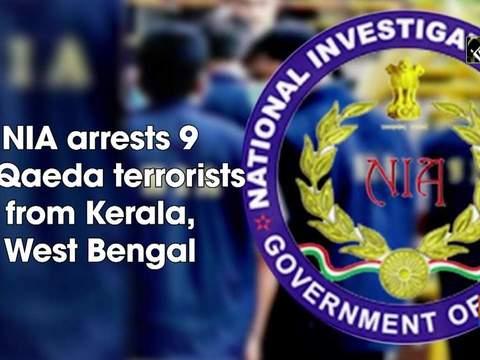 NIA arrests 9 Al-Qaeda terrorists from Kerala, West Bengal