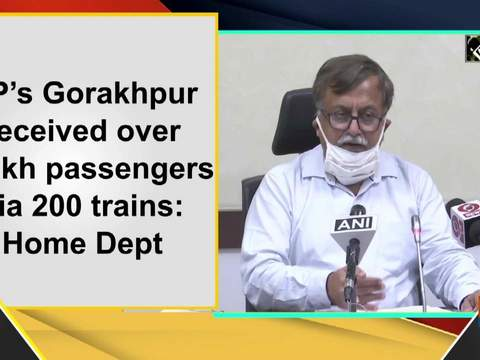 UP's Gorakhpur received over 2 lakh passengers via 200 trains: Home Dep