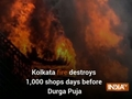 Kolkata fire destroys 1,000 shops days before Durga Puja