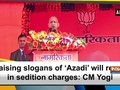 Raising slogans of 'Azadi' will result in sedition charges: CM Yogi