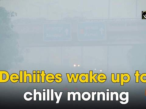Delhiites wake up to chilly morning