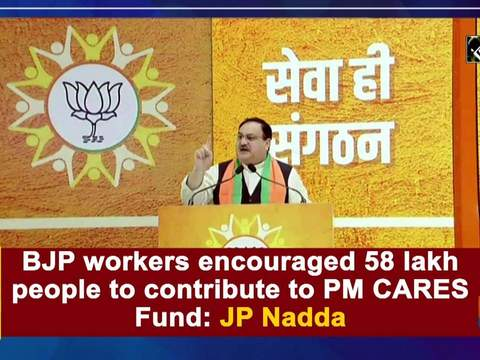 BJP workers encouraged 58 lakh people to contribute to PM CARES Fund: JP Nadda