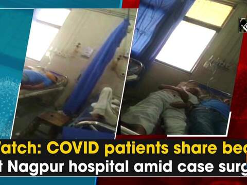 Watch: COVID patients share beds at Nagpur hospital amid case surge