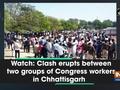 Watch: Clash erupts between two groups of Congress workers in Chhattisgarh