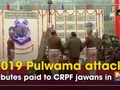 2019 Pulwama attack: Tributes paid to CRPF jawans in Jammu and Kashmir