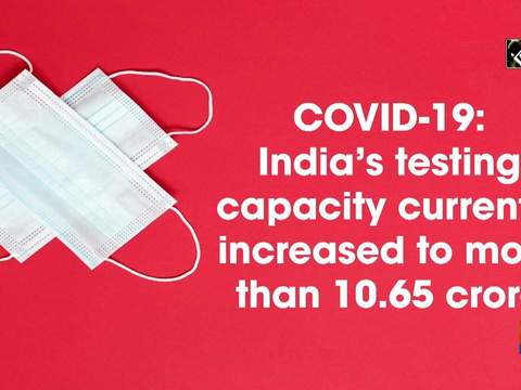 COVID-19: India's testing capacity currently increased to more than 10.65 crore